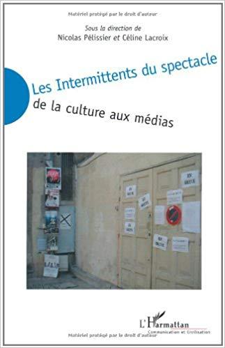 <i>Les intermittents du spectacle — De la culture aux médias</i> |Nicolas Pellisier et Céline Lacroix