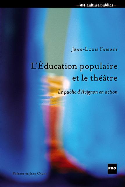 <i>L'éducation populaire et le théâtre — le public d'Avignon en action</i> |Jean-Louis Fabiani